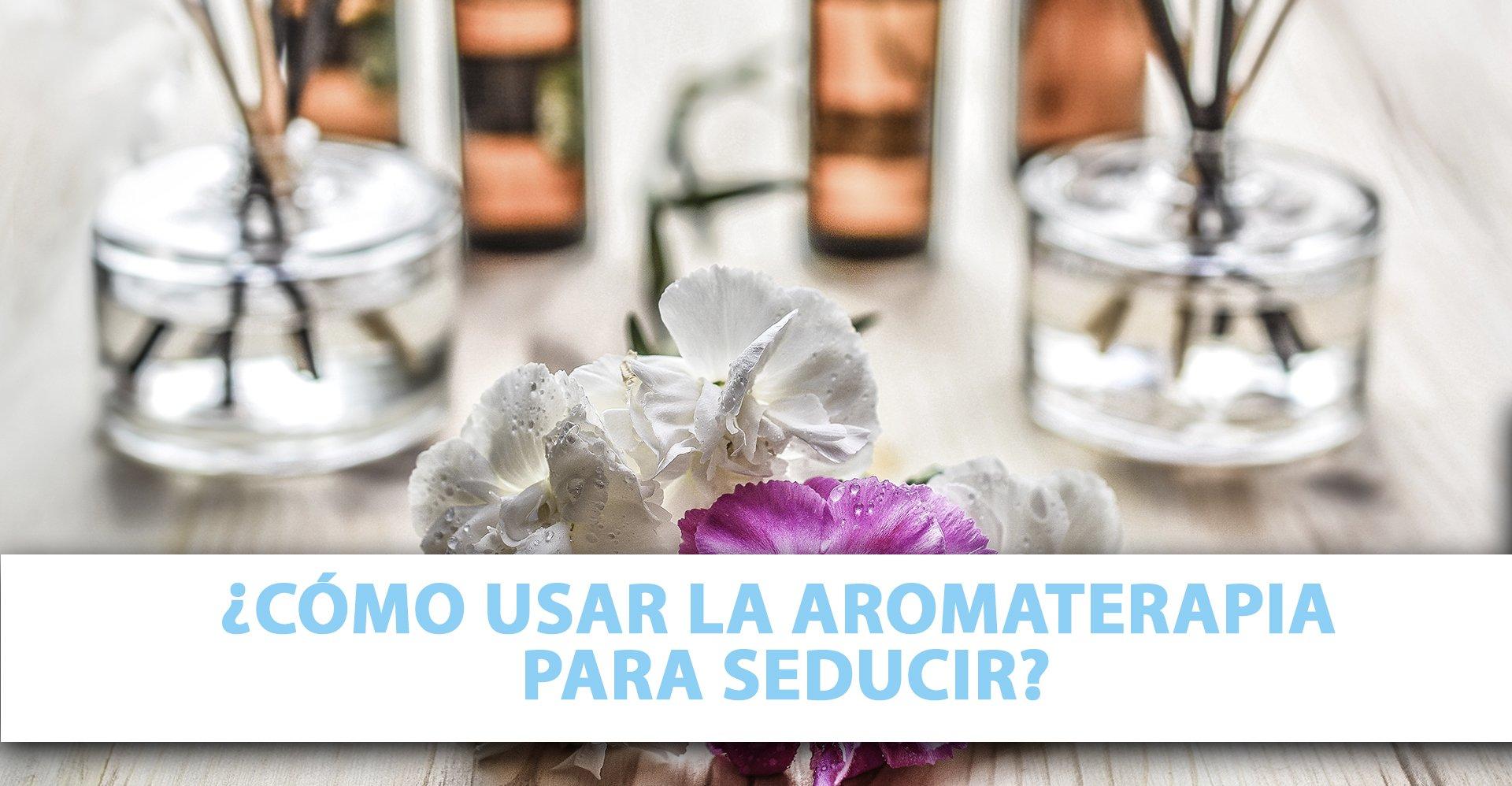 Las claves para seducir con la aromaterapia